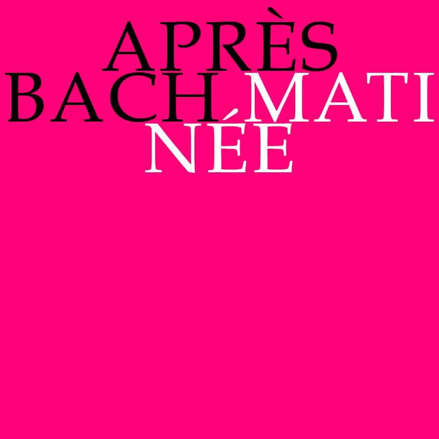 Après Bach, Matinée